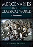 Mercenaries in the Classical World, Stephen English, 1848843305
