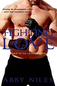 Fighting Love (Love to the Extreme Book 2) by [Niles, Abby]