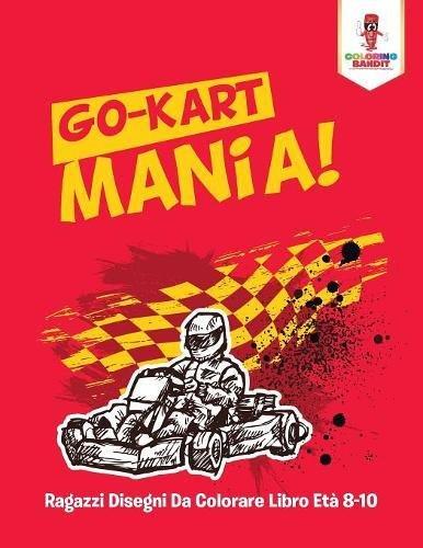 Read Online Go-Kart Mania! : Ragazzi Disegni Da Colorare Libro Età 8-10 (Italian Edition) pdf epub