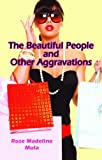 The Beautiful People and Other Aggravations, Rose Madeline Mula and Rose Mula, 1589806883