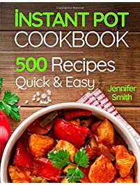 Instant Pot Pressure Cooker Cookbook: 500 Everyday Recipes for Beginners and Advanced Users. Try Easy and Healthy Instant...
