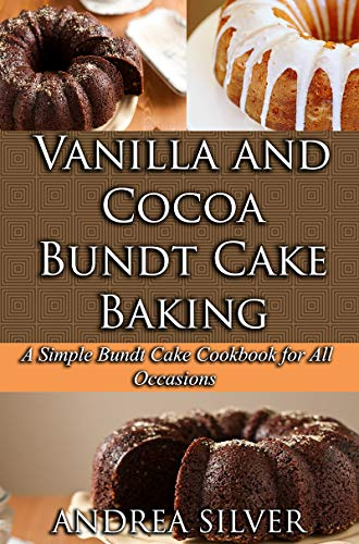 Vanilla and Cocoa Bundt Cake Baking: A Simple Bundt Cake Cookbook for All Occasions (Cake Cookbooks by Andrea 1)