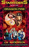 The Starriders #1: Dragon Fire, J. Anderson, 1484046587
