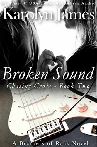 Broken Sound (Chasing Cross Book Two) (A Brothers of Rock Novel) (rockstar contemporary romance)