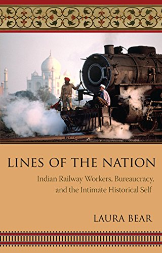Download Lines of the Nation: Indian Railway Workers, Bureaucracy, and the Intimate Historical Self (Cultures of History) Pdf