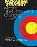 Packaging Strategy, Arthur W. Harckham, 0877625867