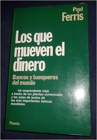 Los que mueven el dinero: bancos y banqueros del mundo: Ferris: 9788432078767: Amazon.com: Books