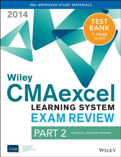 Wiley CMAexcel Learning System Exam Review 2014 + Test Bank Part 2, Financial Decision Making (Wiley CMA Learning System)