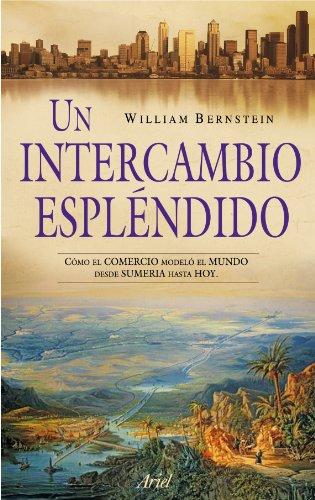 Descargar Libro Un Intercambio Espléndido: Cómo El Comercio Modeló El Mundo Desde Sumeria Hasta Hoy William J. Bernstein