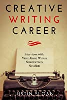 Creative Writing Career: Becoming a Writer of Film, Video Games, and Books (Writing Mentor) (Volume 1)