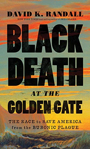 Black Death at the Golden Gate: The Race to Save America from the Bubonic Plague ()