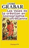 Les Voies de la création en iconographie chrétienne : Antiquité et Moyen Age