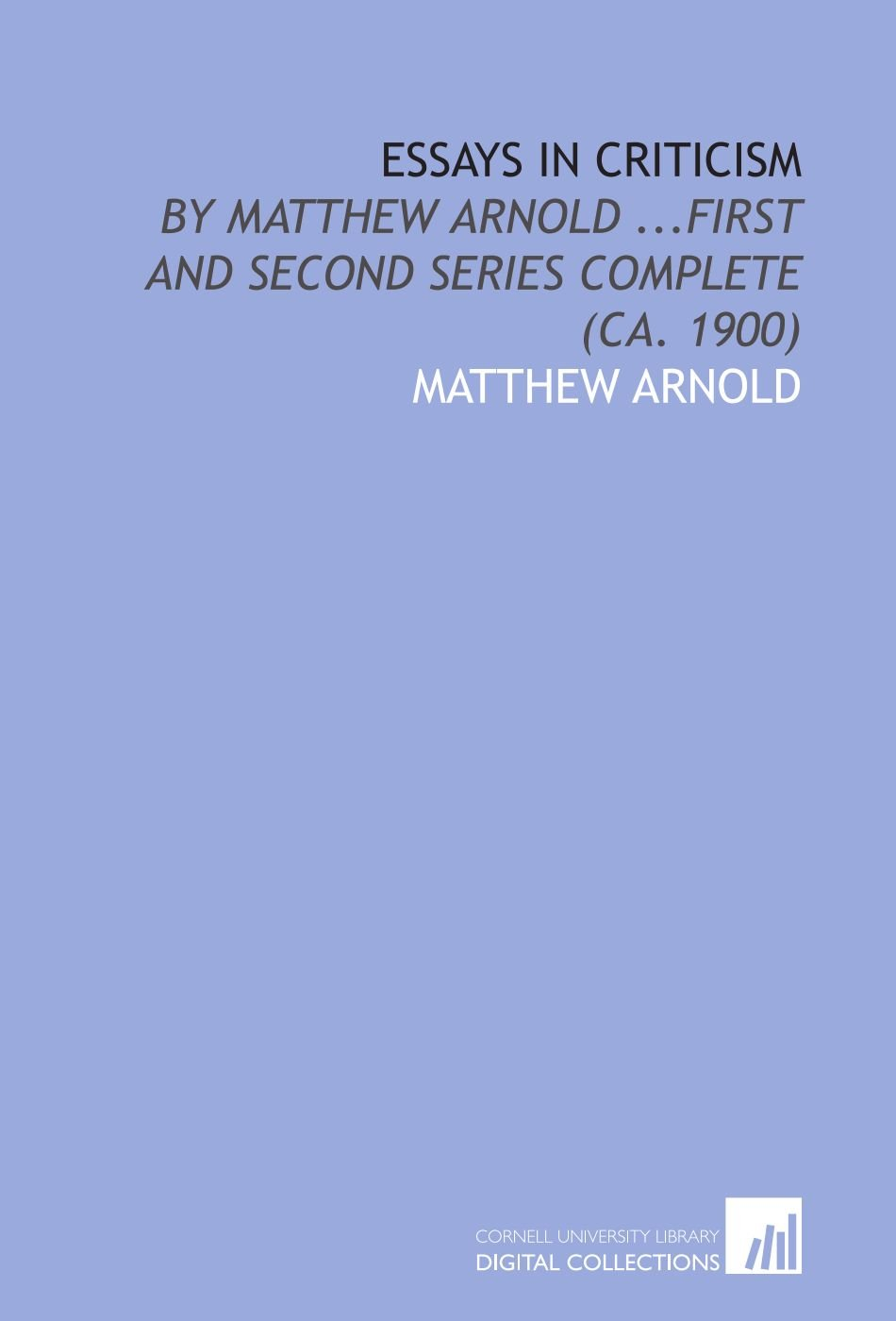 essays in criticism by matthew arnold first and second series essays in criticism by matthew arnold first and second series complete ca 1900 matthew arnold 9781429762595 amazon com books