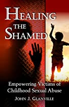Healing The Shamed: Empowering Victims Of Childhood Sexual Abuse
