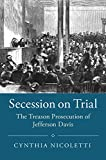 Secession on Trial: The Treason Prosecution of Jefferson Davis (Studies in Legal History)