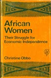 African Women : Their Struggle for Economic Independence, Obbo, Christine, 0905762487