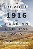 img - for The Revolt of 1916 in Russian Central Asia (The Johns Hopkins University Studies in Historical and Political Science) book / textbook / text book