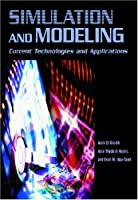 Simulation and Modeling: Current Technologies and Applications Front Cover