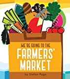 We're Going to the Farmers' Market: (Baby Book about Fruits and Vegtables, Board Books on Cooking)