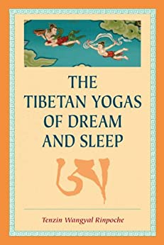 The Tibetan Yogas of Dream and Sleep by [Rinpoche, Tenzin Wangyal]