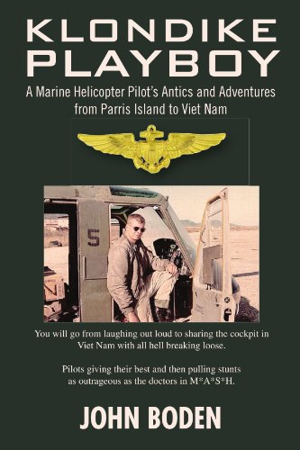 Klondike Playboy: A Marine Helicopter Pilot's Antics and Adventures from Parris Island to Viet - Attack Marine Helicopter