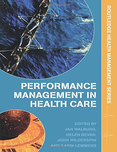 Performance Management in Healthcare: Improving Patient Outcomes An Integrated Approach (Health Management Series)