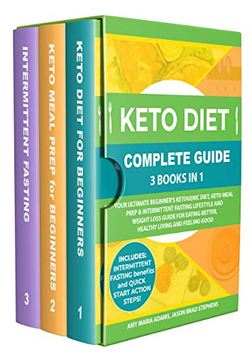 Keto Diet Complete Guide: 3 Books in 1: Your Ultimate Beginner's Ketogenic Diet, Keto Meal Prep & Intermittent Fasting Lifestyle and Weight Loss Guide ... Better,Healthy Living and Feeling Good by Amy Maria Adams, Jason Brad Stephens