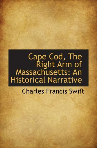 Cape Cod, The Right Arm of Massachusetts: An Historical Narrative by Charles Francis Swift - Cod Mall Cape Massachusetts