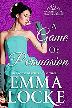 A Game of Persuasion: Extended Prologue for The Art of Ruining a Rake (The Naughty Girls Book 3) by [Locke, Emma]