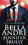 Wild In Love (The Maverick Billionaires, Book 5) (Volume 5)