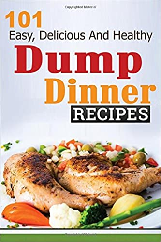 Dump dinners 101 easy delicious and healthy meals put together in dump dinners 101 easy delicious and healthy meals put together in 30 minutes or less dump dinners dump dinner recipes crockpot recipes forumfinder Images