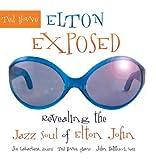Elton Exposed: Revealing Jazz Soul of Elton John by Ted Howe