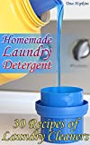 Homemade Laundry Detergent: 30 Recipes of Laundry Cleaners: (Homemade Detergent, Homemade Cleaners)