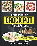 The Keto Crock Pot Cookbook: Top 60 Easy Keto Crock Pot Recipes For Rapid Fat Loss (Simple Keto Slow Cooker Recipes, Ketogenic Slow Cooker, Ketogenic Crockpot, Simply Keto Diet Meal PR)