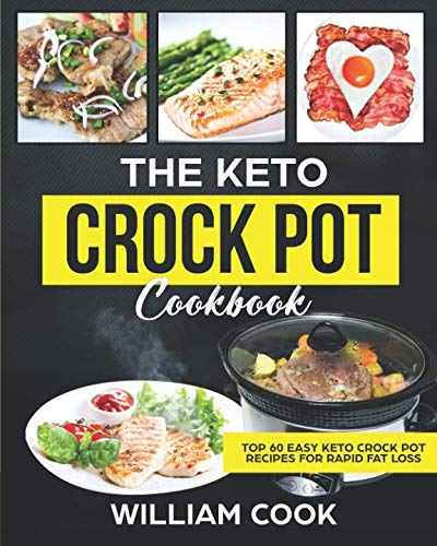 The Keto Crock Pot Cookbook: Top 60 Easy Keto Crock Pot Recipes For Rapid Fat Loss (simple keto slow cooker recipes, ketogenic slow cooker, ketogenic ... diet meal prep meal plan, keto made easy)