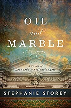 Oil and Marble: A Novel of Leonardo and Michelangelo by [Storey, Stephanie]
