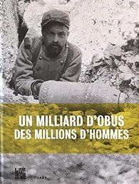 Un milliard d'obus, des millions d'hommes : L'artillerie en 14/18 par Gilles Aubagnac