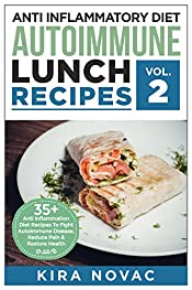 Anti Inflammatory Diet: Autoimmune Lunch Recipes: 35+ Anti Inflammation Diet Recipes To Fight Autoimmune Disease, Reduce Pain And Restore Health (Autoimmune ... Anti-Inflammatory Diet, Cookbook Book 2)