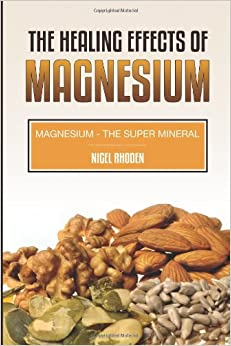 The Healing Effects Of Magnesium: Magnesium- The Super Mineral