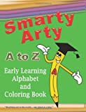 Smarty Arty a to Z - Early Learning Alphabet and Coloring Book, Cathelean A. Steele, 094268317X