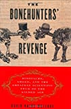 The Bonehunters  Revenge: Dinosaurs, Greed, and the Greatest Scientific Feud of the Gilded Age