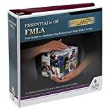 Essentials of FMLA: Your Guide to Administering Federal and State Leave Manual - Latest Edition