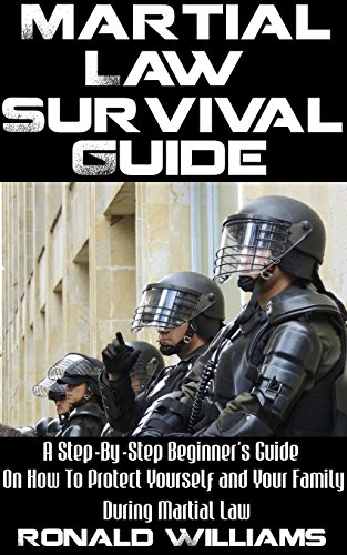 Martial Law Survival Guide: A Step-By-Step Beginner's Guide On How To Protect Yourself and Your Family During Martial Law by [Williams, Ronald]