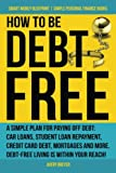 How to Be Debt Free: A simple plan for paying off debt: car loans, student loan repayment, credit card debt, mortgages, and more. Debt-free living is...
