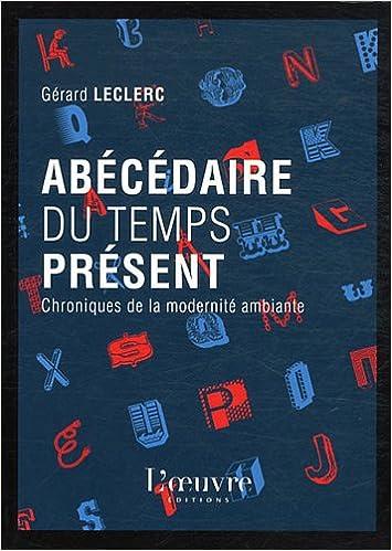 Livres gratuits à télécharger pdf Abécédaire du temps présent : Chroniques de la modernité ambiante PDF by Gérard Leclerc