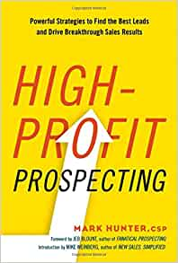 High-Profit Prospecting: Powerful Strategies to Find the ...