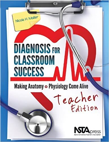 Book Diagnosis for Classroom Success, Teacher Edition: Making Anatomy and Physiology Come Alive - PB338XT Tch Edition by Nicole Maller (2013)