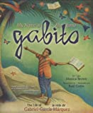 Front cover for the book My Name Is Gabito: The Life of Gabriel García Márquez/Me llamo Gabito: La vida de Gabriel García Márquez by Monica Brown