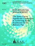 DOD Financial Management: the Army Faces Significant Challenges in Achieving Audit Readiness for Its Military Pay, Government Accountability Office, 1492310921