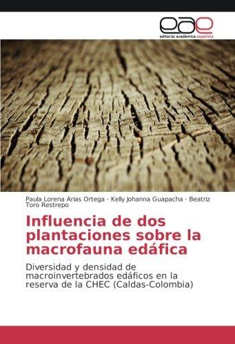 Influencia de dos plantaciones sobre la macrofauna edáfica: Diversidad y densidad de macroinvertebrados edáficos en la...